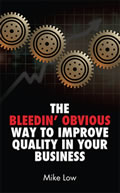 The Bleedin' Obvious Way To Improve Quality In Your Business by Mike Low